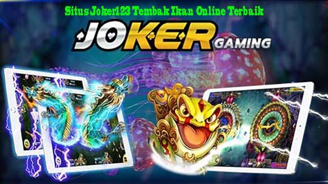 Situs Joker123 Tembak Ikan Online Terbaik