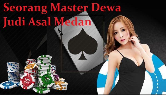 Seorang Master Dewa Judi Asal Medan