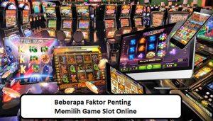 Beberapa Faktor Penting Memilih Game Slot Online